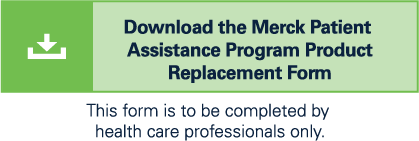 Download the Merck Patient Assistance Program Product Replacement Form for KEYTRUDA® (pembrolizumab)